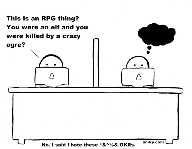 Snarky: This is an RPG thing? You were an elf and you were killed by a crazy ogre?