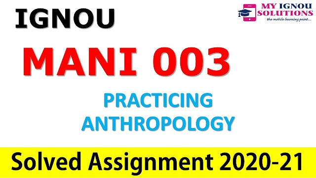 MANI 003 PRACTICING ANTHROPOLOGY  Solved Assignment 2020-21