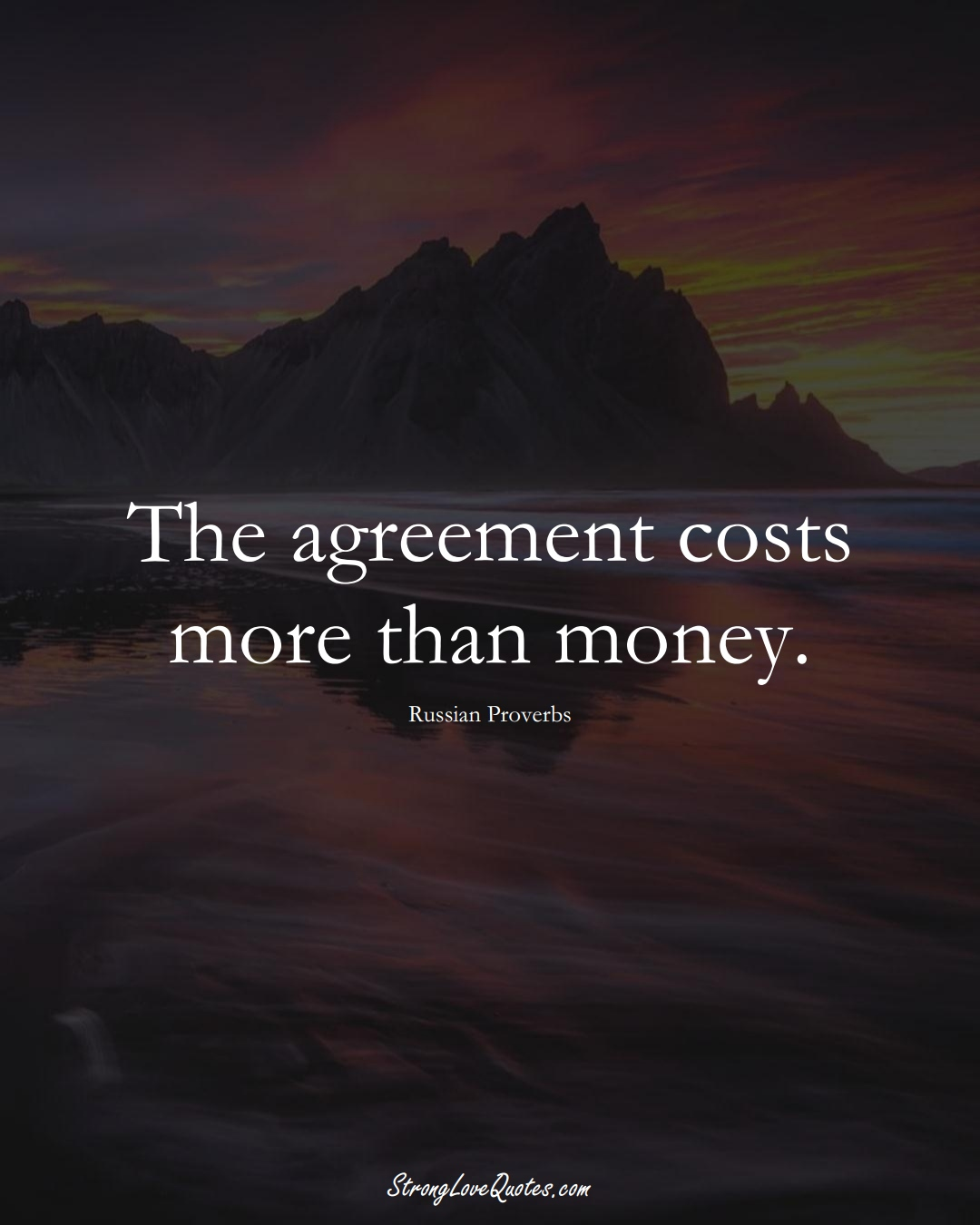 The agreement costs more than money. (Russian Sayings);  #AsianSayings