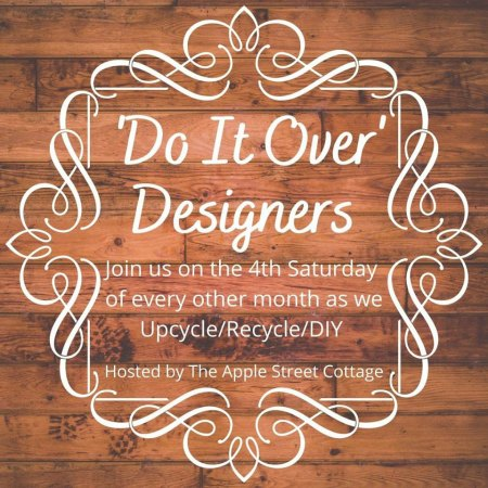 Do It Over Designers Blog Hop Join us on the 4th Saturday of every month as we Upcycle, Recycle/ DIY Hosted by Ann from Apple Street Cottage text