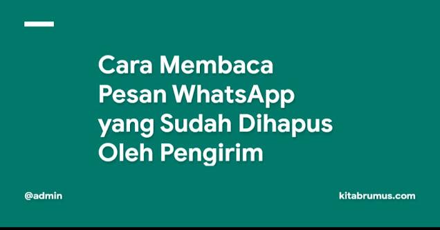 Cara Membaca Pesan WhatsApp yang Sudah Dihapus Oleh Pengirim