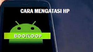 Cara Mengatasi HP Bootloop