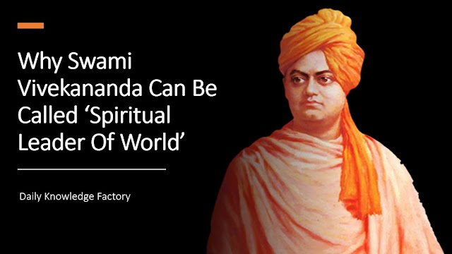 Why India's Swami Vivekananda Can Be Called World's Best Spiritual Leader ?