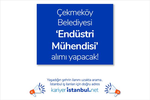 Çekmeköy Belediyesi endüstri mühendisi alımı yapacak. Endüstri mühendisi iş ilanında aranan nitelikler neler? Detaylar kariyeristanbul.net'te!