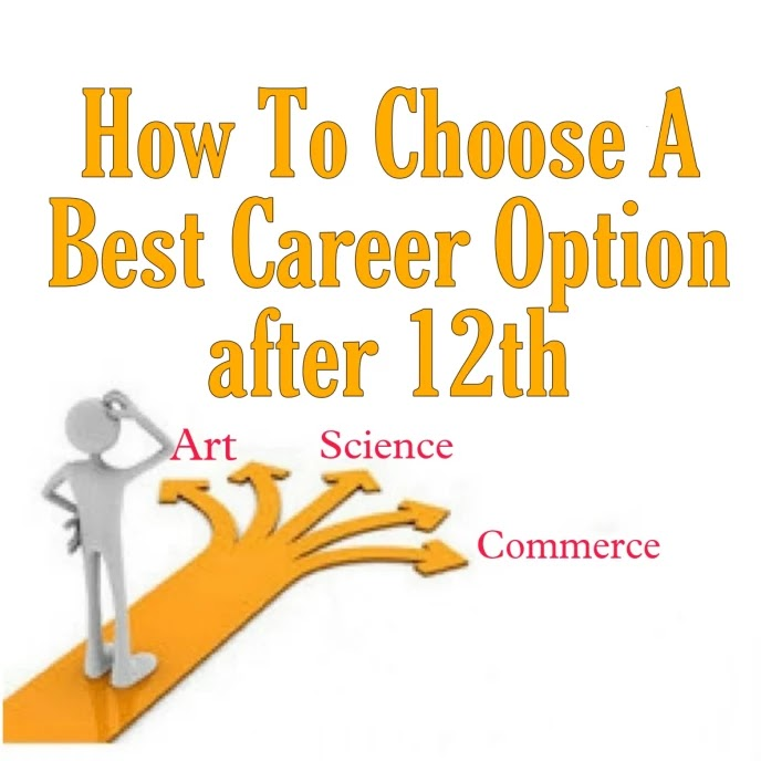 How To Choose A Best Career Option after 12th  Best career options after 12th pcm for boys and girls   Best career options after 12th PCB   Best career options after 12th commerce  Best career options after 12th Art   Career options after 12th