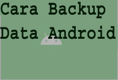 Cara Backup Data Android 1