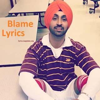 BLAME LYRICS: A single Punjabi Song sung by Do You Know Singer Diljit Dosanjh. This Song is composed and lyrics is penned by Micky Singh.
