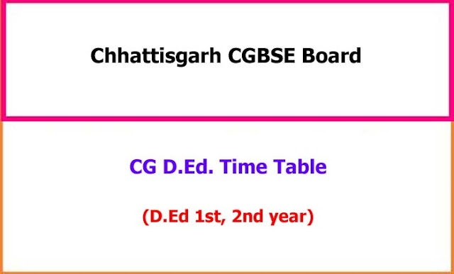 CGBSE DEd 1st 2nd Year Exam Time Table 2021