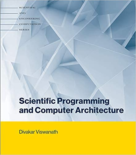 Scientific Programming and Computer Architecture By Divakar Viswanath