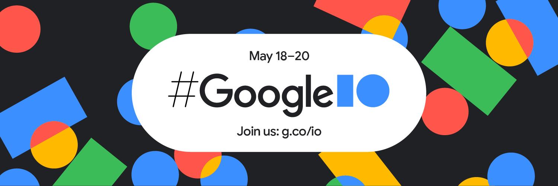 Google I/O May 18-20, 2021
