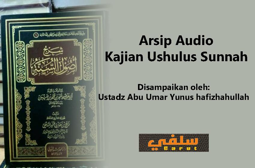 Audio Kajian Kitab Ushulus Sunnah - Ustadz Abu Umar Yunus