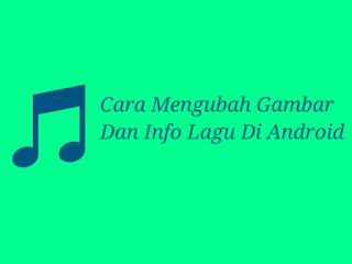 Cara Mengubah Gambar Dan Info Lagu Di Android ~ Fikrisaurus