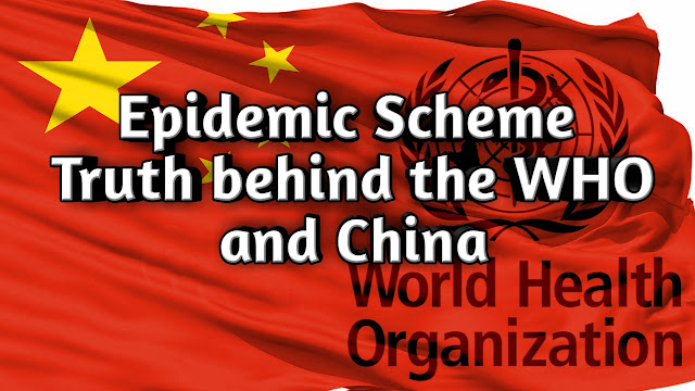 Now is The Time To Know The Epidemic SchemeTruth About WHO and China