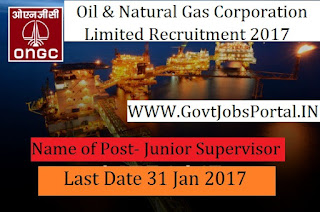 Oil and Natural Gas Corporation Limited Recruitment 2017 –Junior Supervisor Officer Post
