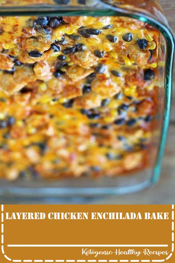 Layered Chicken Enchilada Bake