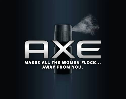 AXE - makes all the women flock away from you
