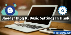 New Blogger Blog Par Basic Settings Kaise Kare