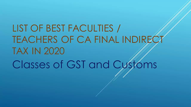 List of Best Faculties / Teachers of CA Final Indirect Tax in 2020