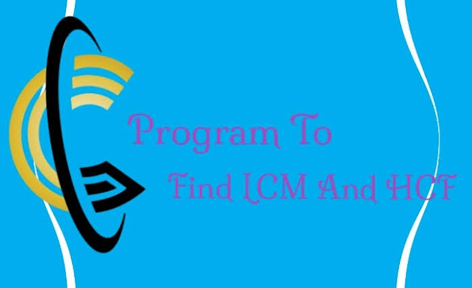 Program To Find The LCM And HCF.