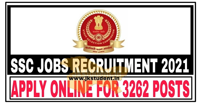 SSC Jobs Recruitment 2021 | Total 3262 Posts Apply Online From Today