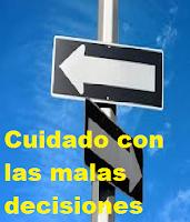 cuidado con las malas decisiones