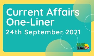 Current Affairs One-Liner: 24th September 2021