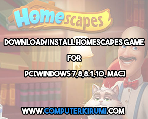 Download-Install Homescapes Game For PC[windows 7,8,81,10,mac].jpg