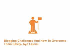Blogging Challenges And How To Overcome Them Easily