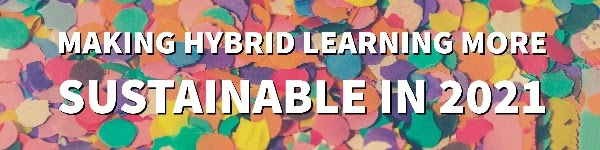 Reflections of an English and Speech Teacher:  Making Hybrid Learning More Sustainable in 2021