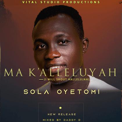 Audio: Sola Oyetomi – Ma K'alleluyah