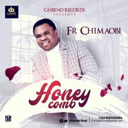 New Song: Fr Chimaobi – Honey comb | Get It Now