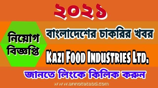Kazi Food Industries Ltd. Recruitment Circular 2021
