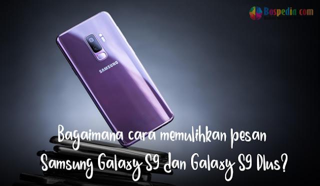 Bagaimana cara memulihkan pesan Samsung Galaxy S9 dan Galaxy S9 Plus?