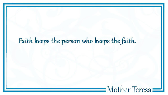 Faith keeps the person who keeps the faith Mother Teresa quotes