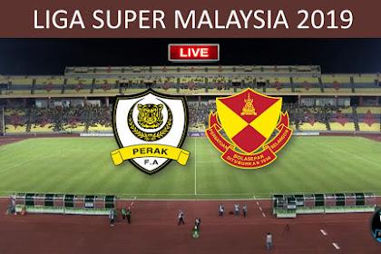 Live Streaming Perak Vs Selangor Liga Super Malaysia 2019 LS20
