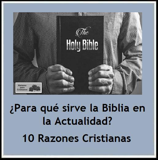 Ateismo para Cristianos.: ¿Para qué sirve la Biblia en la Actualidad ...
