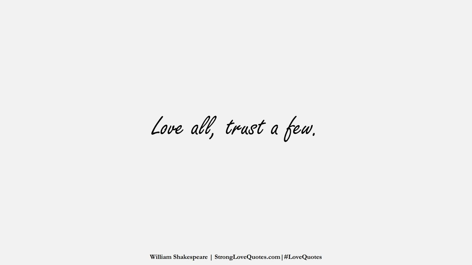 Love all, trust a few. (William Shakespeare);  #LoveQuotes