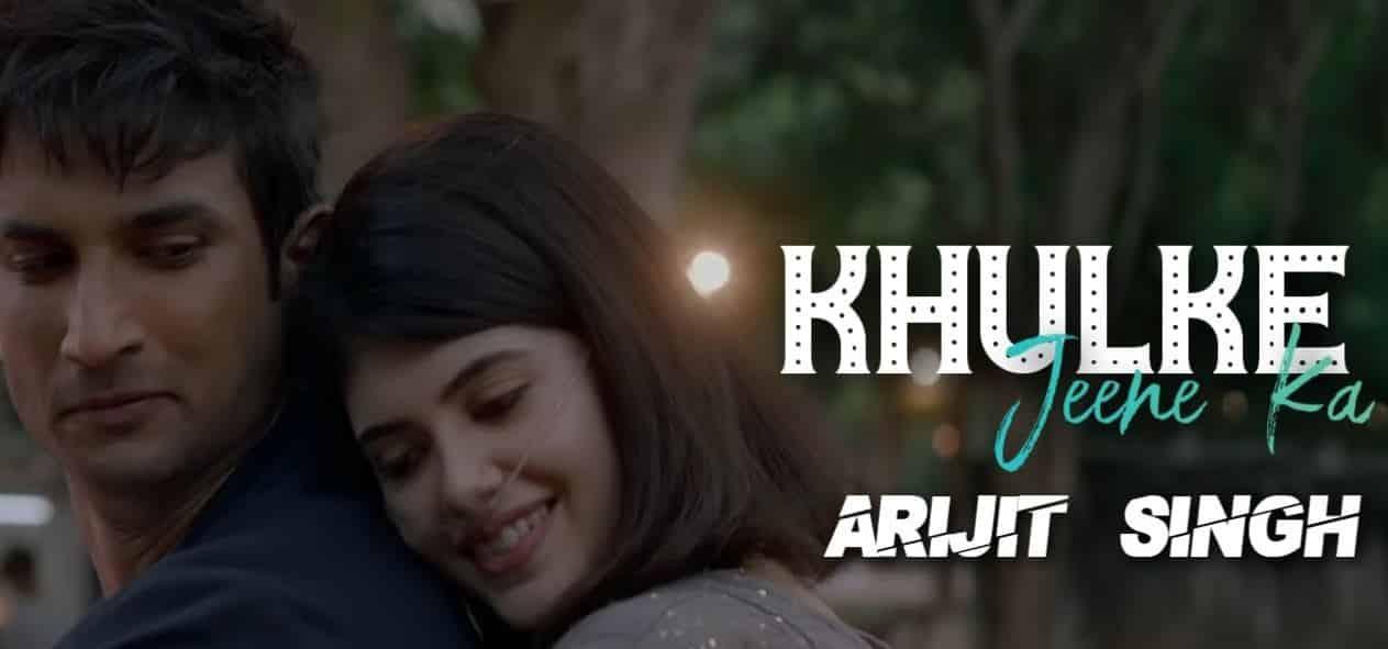 Khulke Jeene Ka Lyrics :- Dil Bechara | Arijit Singh | Sushant Singh