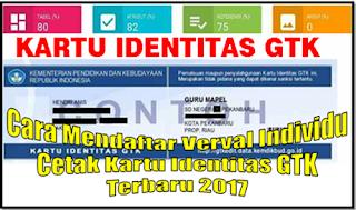 Cara Mendaftar Verval Individu dan Cetak Kartu Identitas GTK Terbaru 2018