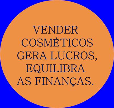 A imagem está escrito vender cosméticos gera lucros e equilibra as finanças. Vender mesmerísticos para derrotar a crise econômica.