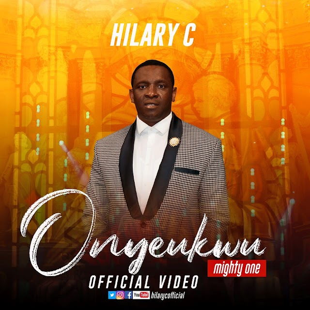 Official Video: Hilary C – Onyeukwu (Almighty One) | @HilaryCOfficial