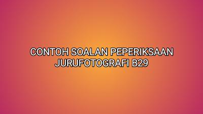 Contoh Soalan Peperiksaan Jurufotografi B29 2019