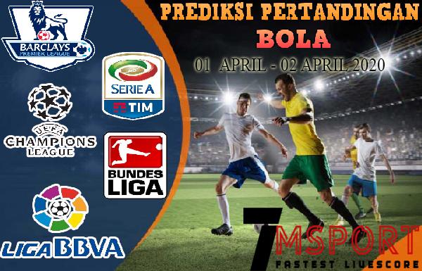 PREDIKSI PERTANDINGAN BOLA 01 APRIL – 02 APRIL 2020