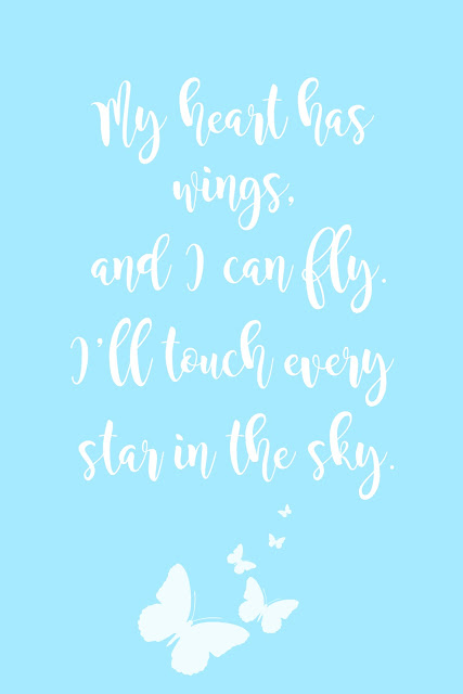 """FREE PRINTABLE """"My heart has wings, and I can fly.  I'll touch every star in the sky."""" -Cinderella"""