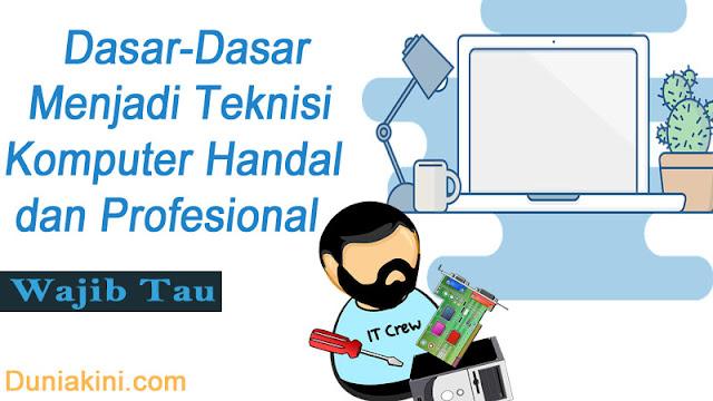 Dasar-Dasar Menjadi Teknisi Komputer Handal dan Profesional
