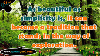 beautiful quote - As beautiful as simplicity is, it can become