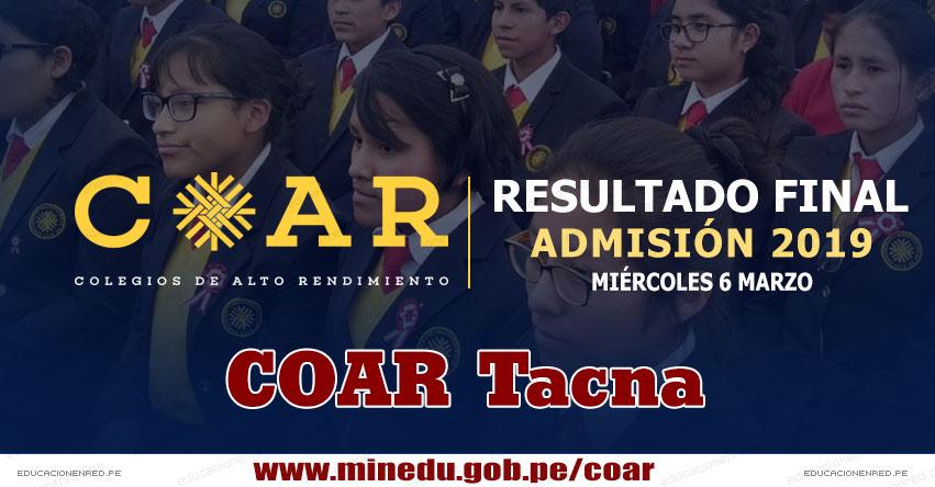 COAR Tacna: Resultado Final Examen Admisión 2019 (6 Marzo) Lista de Ingresantes - Colegios de Alto Rendimiento - MINEDU - www.educaciontacna.edu.pe