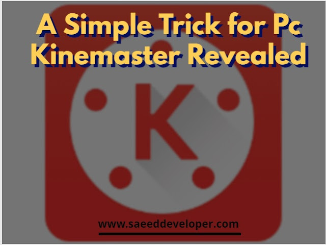 A Simple Trick for Pc Kinemaster Revealed