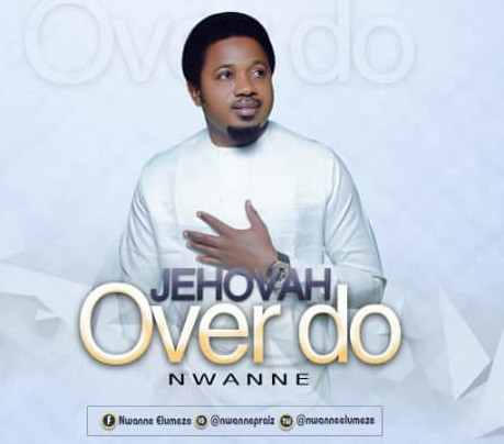 Download Gospel music: Over Do by Nwanne Elumeze
