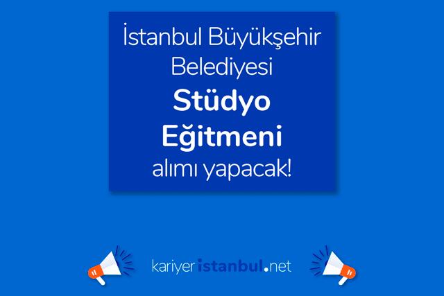 İstanbul Büyükşehir Belediyesi Spor AŞ, stüdyo eğitmeni alımı yapacak. İlana kimler başvurabilir? Detaylar kariyeristanbul.net'te!
